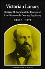 img - for Victorian Lunacy: Richard M. Bucke and the Practice of Late Nineteenth-Century Psychiatry (Cambridge Studies in the History of Medicine) book / textbook / text book