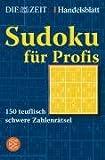Sudoku für Profis: 150 teuflisch schwere Zahlenrätsel -