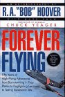 Forever Flying: Fifty Years of High-Flying Adventures, from Barnstorming in Prop Planes to Dogfighting Germans to Testing Supersonic Jets