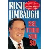 See, I Told You So ~ Rush Limbaugh