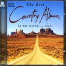 Various Artists The Best Country Album in the World.... Ever!