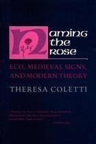 Naming the Rose: Eco, Medieval Signs, and Modern Theory, Coletti, Theresa