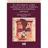 La Monarquía como conflicto en la Corona Castellano-Leonesa 1230-1504 (Sílex universidad)
