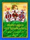 Wahrsagen mit Spielkarten: Deutungen und Legemethoden - Anne L. Biwer