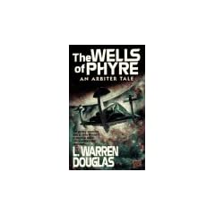 The Wells of Phyre: An Arbiter Tale (Arbiter Tales) by L. Warren Douglas