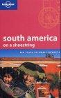 south america on a shoestring - Big Trips on Small Budgets (Lonely Planet South America on a Shoestring) - Danny Palmerlee, Sandra Bao, Charlotte Beech