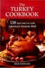 The Turkey Cookbook: 138 New Ways to Cook America's Favorite Bird (0785817522) by Rodgers, Rick