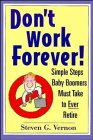 Don't Work Forever! Simple Steps Baby Boomers Must Take to Ever Retire, STEVE VERNON