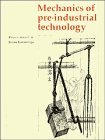 img - for Mechanics of Pre-industrial Technology: An Introduction to the Mechanics of Ancient and Traditional Material Culture by Cotterell, Brian, Kamminga, Johan (January 25, 1991) Hardcover book / textbook / text book