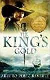 THE KING'S GOLD (ADVENTURES OF CAPTAIN ALATRISTE 4) (0297852477) by ARTURO PEREZ-REVERTE
