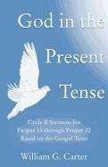 God in the Present Tense: Cycle B Sermons for Pentecost 2 Based on the Gospel Texts