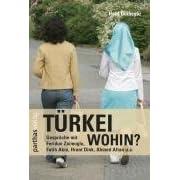 Türkei Wohin?: Gespräche mit Feridun Zaimoglu, Fatih Akin, Hrant Dink, Ahmed Altan u.a