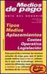 img - for Medios de pago / Payment Methods (Guias Del Usuario) (Spanish Edition) book / textbook / text book