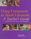 Using Computers to Teach Literature: A Teacher's Guide