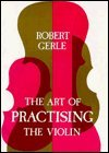 Art of Practicing the Violin: With Useful Hints for All String Players (0852495064) by Gerle, Robert