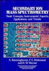 img - for Secondary Ion Mass Spectrometry: Basic Concepts, Instrumental Aspects, Applications and Trends (Chemical Analysis: A Series of Monographs on Analytical Chemistry and Its Applications) book / textbook / text book