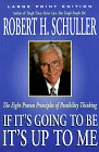 If It's Going to Be, It's Up to Me: The Eight Proven Principles of Possibility Thinking (Walker Large Print Books) (0802727220) by Schuller, Robert H.