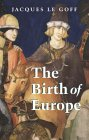 The Birth of Europe: 400 - 1500 (0631228888) by Le Goff, Jacques