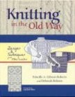 Knitting in the Old Way: Designs and Techniques from Ethnic Sweaters (0966828925) by Gibson-Roberts, Priscilla A.