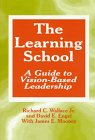img - for The Learning School: A Guide to Vision-Based Leadership book / textbook / text book