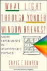 What Light Through Yonder Window Breaks: More Experiments in Atmospheric Physics (Wiley Science Editions) (047152915X) by Craig F. Bohren