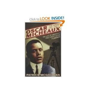 Oscar Micheaux: The Great and Only: The Life of America's First Black Filmmaker Patrick McGilligan