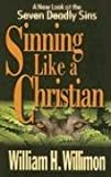Sinning Like a Christian: A New Look at the Seven Deadly Sins (0687492807) by William H. Willimon
