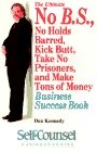 The Ultimate No B.S., No Holds Barred, Kick Butt, Take No Prisoners, and Make Tons of Money Business Success Book (Self-Counsel Business Series) (0889082782) by Kennedy, Dan