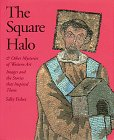 The Square Halo and Other Mysteries of Western Art: Images and the Stories That Inspired Them (0810944634) by Sally Fisher