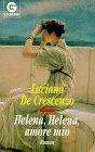 Helena, Helena, amore mio - Roman. - Luciano DeCrescenzo