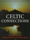 img - for Celtic Connections: The Ancient Celts, Their Tradition and Living Legacy book / textbook / text book