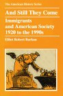 And Still They Come Immigrants and American Society 1920 to the 1990s American History Series088295945X