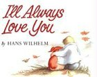 I'll Always Love You (Turtleback School & Library Binding Edition) (0833547798) by Wilhelm, Hans