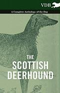 The Scottish Deerhound - A Complete Anthology of the Dog