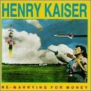 Re-Marrying for Money by Henry Kaiser (1989-03-20)