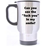 """Funny Can you see """"fuck you"""" in my smile Stainless Steel Travel Mug Sliver 14 Ounce Coffee/Tea Mug - Personalized Gift For Birthday,Christmas And New Year"""