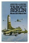 Target Berlin: Mission 250 : 6 March 1944 (1854091646) by Ethell, Jeffrey L.