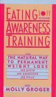 img - for Eating Awareness Training: The Natural Way to Permanent Weight Loss by Molly Groger (1985-06-03) book / textbook / text book