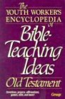 The Youth Worker's Encyclopedia of Bible-Teaching Ideas: Old Testament (155945184X) by [???]