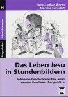 Das Leben Jesu in Stundenbildern - Heinz-Lothar Worm, Martina Schlecht