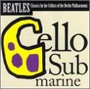Beatles - Cello Submarine: Beatles Classics by the 12 Cellists of the Berlin Philharmonic - Zortam Music