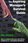 Aspiring Manager's Survival Guide: How to achieve success and career fulfilment in a changing workplace (0750627034) by Johnson, Mike