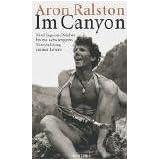 """Im Canyon: F�nf Tage und N�chte bis zur schwersten Entscheidung meines Lebensvon """"Aron Ralston"""""""