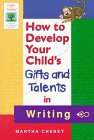img - for How to Develop Your Child's Gifts and Talents in Writing (Gifted & Talented) book / textbook / text book