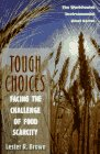 Tough Choices: Facing the Challenge of Food Scarcity (Worldwatch Environmental Alert) (0393040488) by Brown, Lester R.