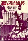 The Trials of Masculinity: Policing Sexual Boundaries, 1870-1930 (The Chicago Series on Sexuality, History, and Society) written by Angus McLaren
