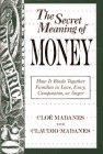 img - for The Secret Meaning of Money: How It Binds Together Families in Love, Envy, Compassion or Anger book / textbook / text book