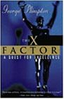 The X Factor: A Quest for Excellence (0393314685) by Plimpton, George