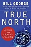 True North: Discover Your Authentic Leadership (JB Warren Bennis Series)