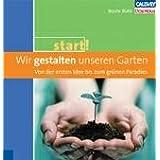 """Wir gestalten unseren Garten: Von der ersten Idee bis zum gr�nen Paradiesvon """"Beate B�hl"""""""